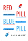 Red Pill, Blue Pill: How to Counteract the Conspiracy Theories That Are Killing Us Cover Image