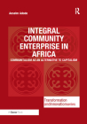 Integral Community Enterprise in Africa: Communitalism as an Alternative to Capitalism (Transformation and Innovation) Cover Image