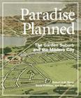 Paradise Planned: The Garden Suburb and the Modern City Cover Image