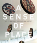 A Sense of Place: Art at Vancouver International Airport: Fixed Layout Edition Cover Image