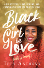 Black Girl In Love (with Herself): A Guide to Self-Love, Healing, and Creating the Life You Truly Deserve Cover Image