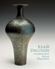 Risk & Discovery: The Ceramic Art of Hideaki Miyamura Cover Image