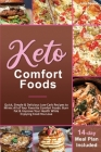 Keto Comfort Foods: Quick, Simple & Delicious Low-Carb Recipes to Mimic All of Your Favorite Comfort Foods: Burn Fat & Improve Your Health Cover Image