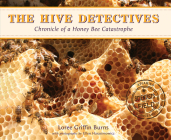 The Hive Detectives: Chronicle of a Honey Bee Catastrophe (Scientists in the Field Series) Cover Image