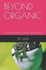 Beyond Organic: A Guide to Food & Plants As Medicine Cover Image