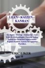 Lean - Kaizen - Kanban: Six Sigma - Startup - Enterprise - Analytics 5s Methodologies. Exploits Kaizen System for Perpetual Improvement. Explo Cover Image