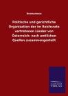 Politische und gerichtliche Organisation der im Reichsrate vertretenen Länder von Österreich: nach amtlichen Quellen zusammengestellt Cover Image