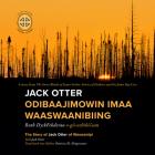 Jack Otter Odibaajimowin Imaa Waaswaanibiing: The Story of Jack Otter of Waswanipi Cover Image