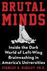 Brutal Minds: Inside the Dark World of Left-Wing Brainwashing in America's Universities Cover Image