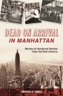 Dead on Arrival in Manhattan: Stories of Unnatural Demise from the Past Century Cover Image