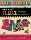 Sew What! Fleece: Get Comfy with 35 Heat-to-Toe, Easy-to-Sew Projects! Cover Image