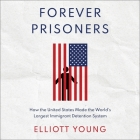 Forever Prisoners Lib/E: How the United States Made the World's Largest Immigrant Detention System Cover Image