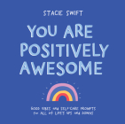 You Are Positively Awesome: Good Vibes and Self-Care Prompts for All of Life's Ups and Downs Cover Image
