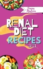 Renal Diet Recipes 2021: Quick and Delicious Recipes with Low Quantities of Potassium, Sodium and Phosphorus for Every Stage of Kidney Disease Cover Image
