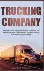 Trucking Company: How to become a true professional brokerage and freight forwarder. The complete guide to starting your own trucking bu Cover Image