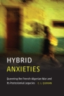 Hybrid Anxieties: Queering the French-Algerian War and Its Postcolonial Legacies (Expanding Frontiers: Interdisciplinary Approaches to Studies) Cover Image