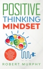 Positive Thinking Mindset: The Ultimate Self-Help Guide to Stop Worrying, Control Your Emotions, and Develop a Positive Mindset Cover Image