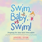 Swim, Baby, Swim!: Preparing for Your First Swim Lesson Cover Image