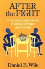 After the Fight: Using Your Disagreements to Build a Stronger Relationship Cover Image
