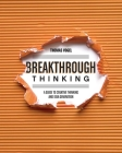 Breakthrough Thinking: A Guide to Creative Thinking and Idea Generation Cover Image