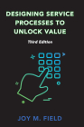 Designing Service Processes to Unlock Value, Third Edition Cover Image