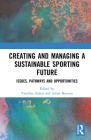 Creating and Managing a Sustainable Sporting Future: Issues, Pathways and Opportunities Cover Image