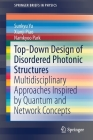 Top-Down Design of Disordered Photonic Structures: Multidisciplinary Approaches Inspired by Quantum and Network Concepts (Springerbriefs in Physics) Cover Image