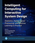 Intelligent Computing for Interactive System Design: Statistics, Digital Signal Processing and Machine Learning in Practice (ACM Books) Cover Image