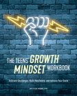 The Teens' Growth Mindset Workbook: Embrace Challenges, Build Resilience, and Achieve Your Goals Cover Image