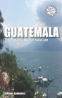 Guatemala: Central America's Hidden Gem Cover Image