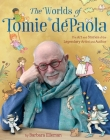 The Worlds of Tomie dePaola: The Art and Stories of the Legendary Artist and Author Cover Image