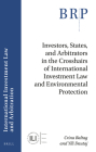 Investors, States, and Arbitrators in the Crosshairs of International Investment Law and Environmental Protection Cover Image
