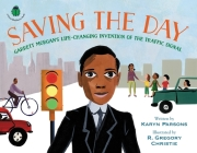 Saving the Day: Garrett Morgan's Life-Changing Invention of the Traffic Signal (A Sweet Blackberry Book) Cover Image