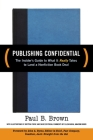Publishing Confidential: The Insider's Guide to What It Really Takes to Land a Nonfiction Book Deal Cover Image