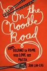 On the Noodle Road: From Beijing to Rome, with Love and Pasta Cover Image
