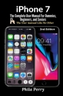 iPhone 7: The Complete User Manual For Dummies, Beginners, and Seniors Cover Image
