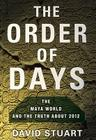 The Order of Days: The Maya World and the Truth About 2012 Cover Image