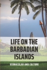 Life On The Barbadian Islands: Vernacular And Culture: Barbadian Dialect Cover Image