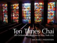 Ten Times Chai: 180 Orthodox Synagogues of New York City Cover Image