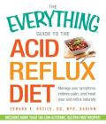 The Everything Guide to the Acid Reflux Diet: Manage Your Symptoms, Relieve Pain, and Heal Your Acid Reflux Naturally (Everything®) Cover Image