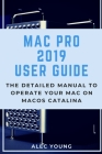 Mac Pro 2019 User Guide: The Detailed Manual to Operate Your Mac on MacOS Catalina Cover Image