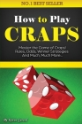 How to Play Craps: Master the Game of Craps. Rules, Odds, Winner Strategies and Much, Much More...... Cover Image