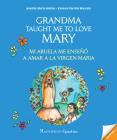 Grandma Taught Me to Love Mary: Mi Abuela Me Enseño a Amar a la Virgen Maria Cover Image