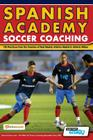 Spanish Academy Soccer Coaching - 120 Practices from the Coaches of Real Madrid, Atletico Madrid & Athletic Bilbao Cover Image
