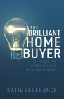 The Brilliant Home Buyer: 101 Tips For Buying a Home in the New Economy Cover Image