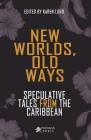 New Worlds, Old Ways: Speculative Tales from the Caribbean Cover Image