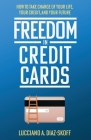 Freedom in Credit Cards: How to Take Charge of Your Life, Your Credit, and Your Future Cover Image