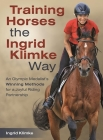 Training Horses the Ingrid Klimke Way: An Olympic Medalist's Winning Methods for a Joyful Riding Partnership Cover Image