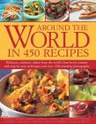 Around the World in 450 Recipes: Delicious, Authentic Dishes from the World's Best-Loved Cuisines with Step-By-Step Techniques and Over 1500 Photograp Cover Image