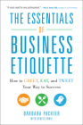 The Essentials of Business Etiquette: How to Greet, Eat, and Tweet Your Way to Success Cover Image